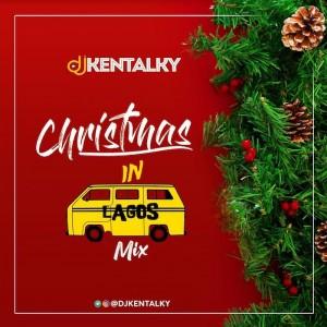 Download Music Mixtape Mp3:- DJ Kentalky – Christmas In Lagos Mix