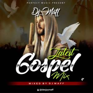 Download Gospel Music Mixtape Mp3:- DJ Maff – Latest Gospel Mix