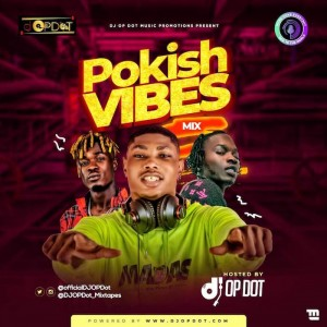 """Download Music Mixtape Mp3:- DJ OP Dot – Pokish Vibes Mix Here is the street hottestDJ OP Dotwith another hot mixtape tagged """"Pokish Vibes Mix"""". As we all know DJ OP Dot no they dull us he promised to g"""