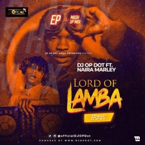 Download Music Mixtape Mp3:- DJ OP Dot Ft. Naira Marley – Lord Of Lamba EP Mash-Up