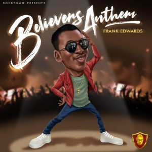 Download Gospel Music Mp3:- Frank Edwards – Believers Anthem (Holy)