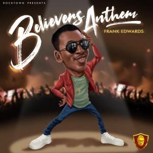 Download Gospel Music Mp3:- Frank Edwards – Believers Anthem (Holy)