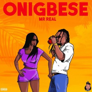 Download Music Mp3:- Mr Real – Onigbese