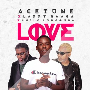 Download Music Mp3:- Acetune Ft Larry Gaaga x Awilo Longomba – Love