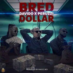 [Full Music Lyrics]:- B-Red Ft Davido x Peruzzi – Dollar
