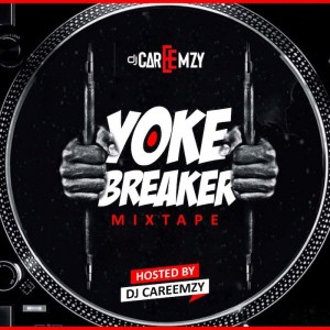 Download Music Mixtape Mp3:- DJ Careemzy – Yoke Braker Mixtape