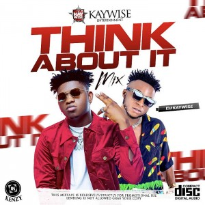 Download Music Mixtape Mp3:- DJ Kaywise – Think About It Mix