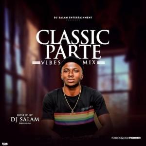 Download Music Mixtape Mp3:- DJ Salam – Classic Parte Vibes Mix