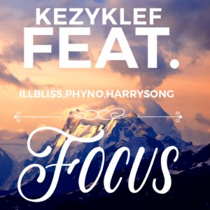 Download Music Mp3:- Kezyklef Ft Illbliss x Phyno x Harrysong – Focus
