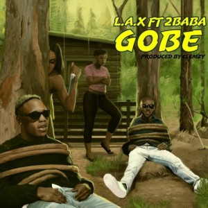 [Full Music Lyrics]:- L.A.X Ft 2Baba – Gobe