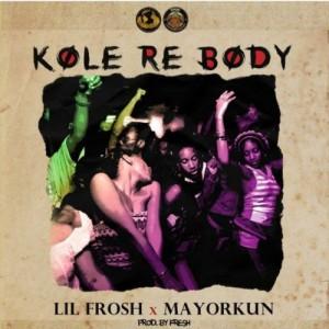 [Full Music Lyrics]:- Lil Frosh x Mayorkun – Kole Re Body (Ballon Dior)