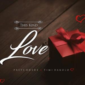 Download Gospel Music Mp3:- Preye Odede Ft Timi Dakolo – This Kind Love