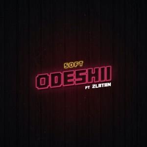 Download Music Mp3:- Soft Ft Zlatan – Odeshii