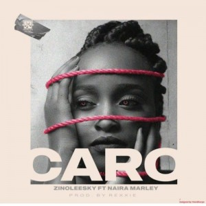 [Full Music Lyrics]:- Zinoleesky Ft Naira Marley – Caro