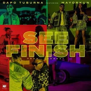 Download Music Mp3:- Dapo Tuburna Ft Mayorkun – See Finish