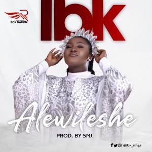 Download Gospel Music Mp3:- IBK – Alewileshe