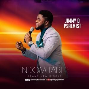 Download Gospel Music Mp3:- Jimmy D Psalmist – Indomitable