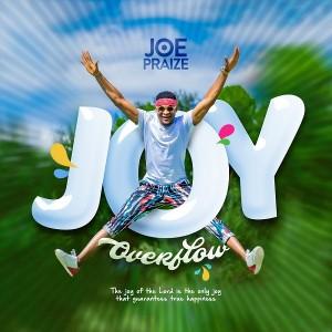 Download Gospel Music Mp3:- Joe Praize – Joy Overflow