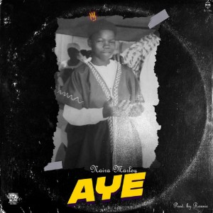 Download Music Mp3:- Naira Marley – Aye (Prod By Rexxie)