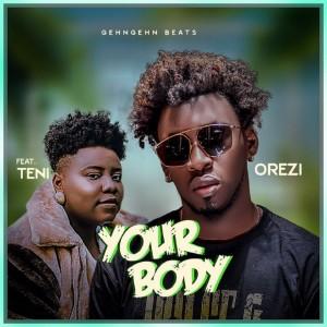 Download Music Mp3:- Orezi Ft Teni – Your Body