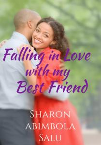 [Love Story]:- Falling In Love With My Best Friend (Written By Sharon Abibloa Salu)
