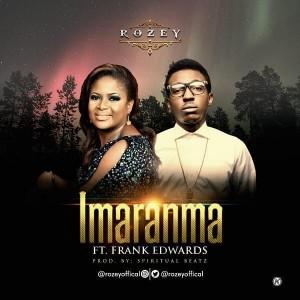 Download Gospel Music Mp3:-Rozey Ft Frank Edwards – Imaranma (Remix)