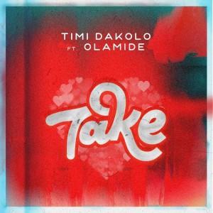 Download Music Mp3:- Timi Dakolo Ft Olamide – Take