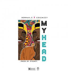 Download Music Mp3:- Bornah C. x Colemzzy - My Head (Prod. By Sydney)