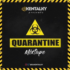Download Mixtape Mp3:- DJ Kentalky – Quarantine Mix