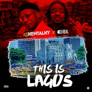 Download Mixtape Mp3:- DJ Kentalky & DJ Real – This Is Lagos Mix