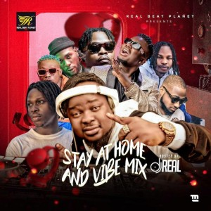 Download Mixtape Mp3:- DJ Real – Stay At Home And Vibe