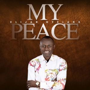 Download Gospel Music Mp3:- Elijah Oyelade – My Peace