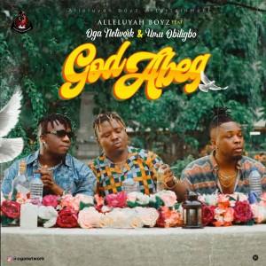 Download Music Mp3:- Oga Network Ft Umu Obiligbo – God Abeg