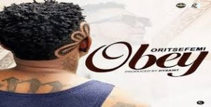 Watch And Download Music Video:- Oritse Femi – OBEY