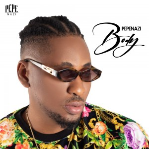Download Music Mp3:- Pepenazi – Body (Prod. By Dawie)