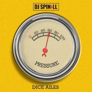Download Music Mp3:- DJ Spinall Ft Dice Ailes – Pressure