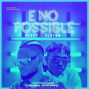 Download Music Mp3:- Dessy Ft Zlatan – E No Possible (Remix)