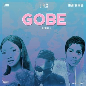 Download Music Mp3:- L.A.X Ft Tiwa Savage x Simi – Gobe (Remix)