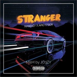 Download Music Mp3:- ManEazy × Afro D'$ign - Stranger (M&M By JO3ZY)