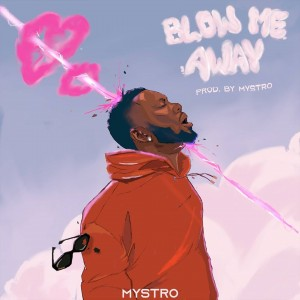 Download Music Mp3:- Mystro – Blow Me Away