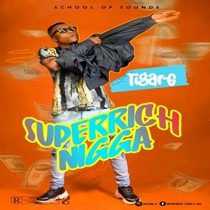 Download Music Mp3:- Tigar G - Super Rich Nigga