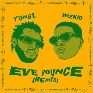Download Music Mp3:- Yung L Ft Wizkid – Eve Bounce (Remix)