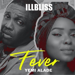 Download Music Mp3:- iLLbliss Ft Yemi Alade – Fever