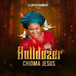 Download Gospel Music Mp3:- Chioma Jesus – Bulldozer
