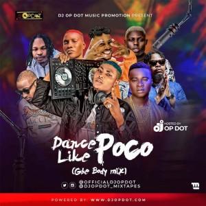 Download Mixtape Mp3:- DJ OP Dot – Dance Like Poco (Gbe Body Mix)