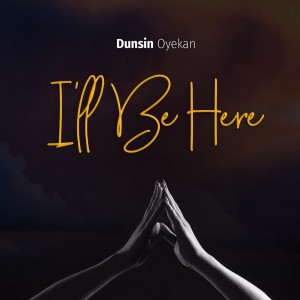 Download Gospel Music Mp3:- Dunsin Oyekan – I'll Be Here