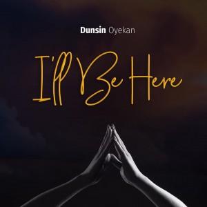 Download Gospel Music Mp3:- Dunsin Oyekan – I'll Be Here