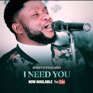 Download Gospel Music Mp3:- Jimmy D Psalmist – I Need You