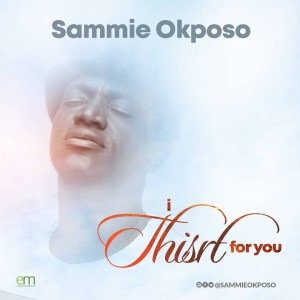 Download Gospel Music Mp3:- Sammie Okposo – I Thirst For You