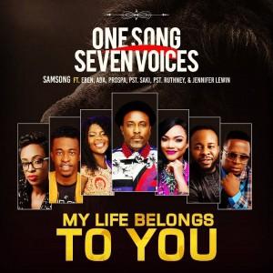 Download Gospel Music Mp3:- Samsong Ft Eben x Ada Ehi x Prospa – My Life Belongs To You